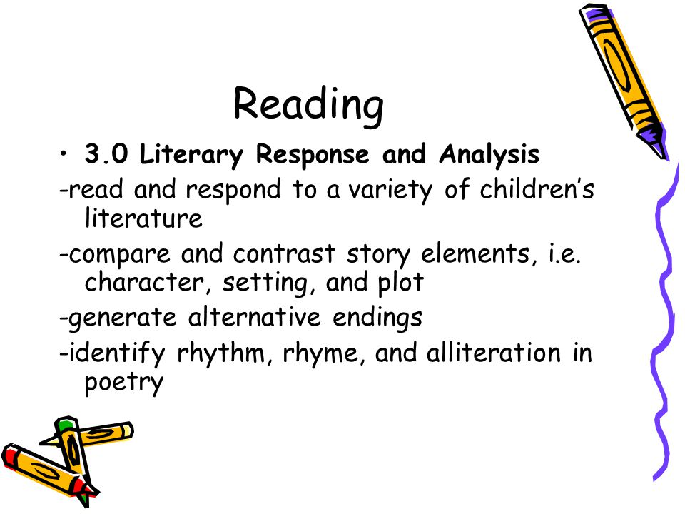 Reading 3.0 Literary Response and Analysis -read and respond to a variety of children's literature -compare and contrast story elements, i.e.