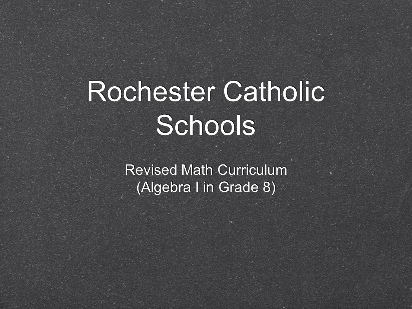 Rochester Catholic Schools Revised Math Curriculum (Algebra I in Grade 8) Revised Math Curriculum (Algebra I in Grade 8)