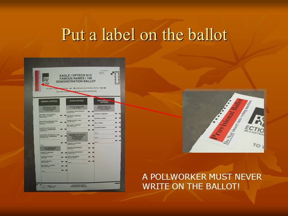 Put a label on the ballot A POLLWORKER MUST NEVER WRITE ON THE BALLOT!