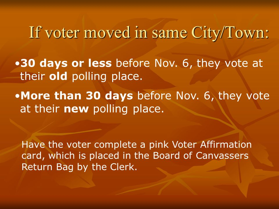 If voter moved in same City/Town: 30 days or less before Nov.