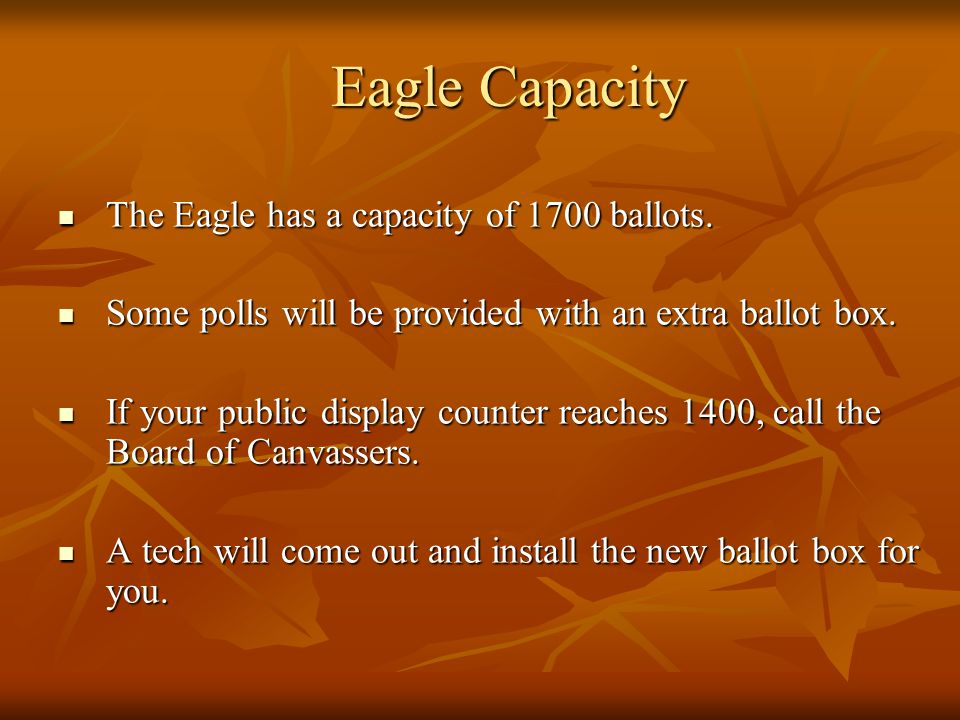 Eagle Capacity The Eagle has a capacity of 1700 ballots.