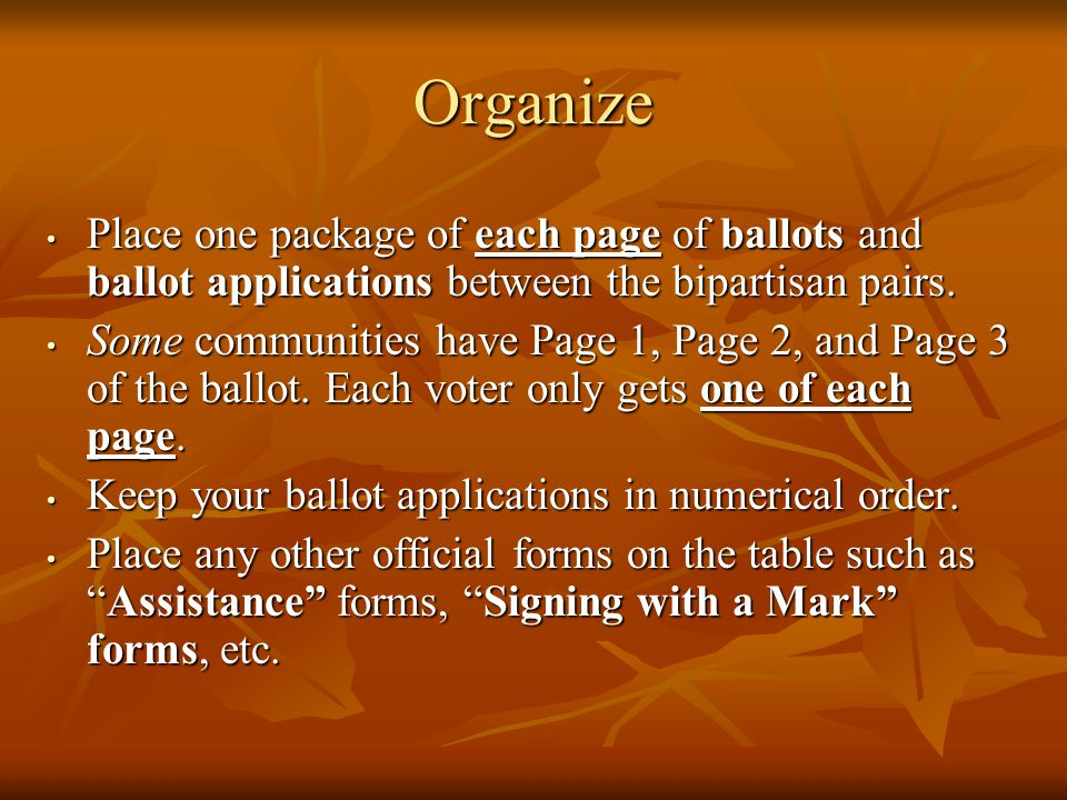 Organize Place one package of each page of ballots and ballot applications between the bipartisan pairs.