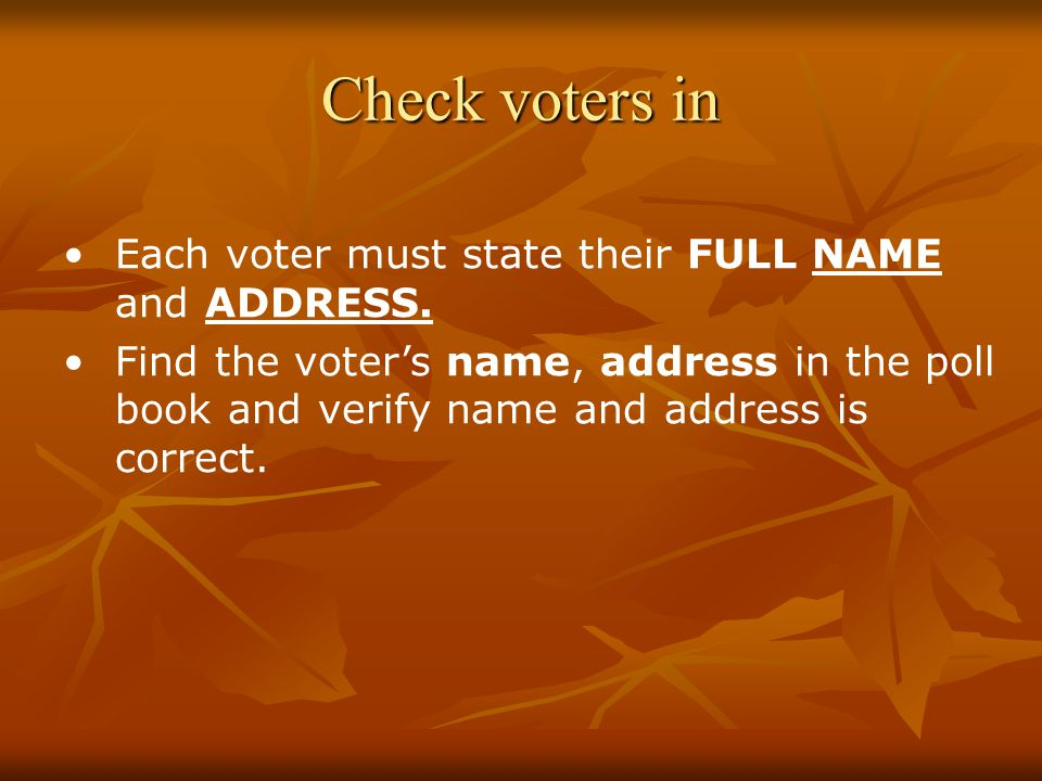 Check voters in Each voter must state their FULL NAME and ADDRESS.