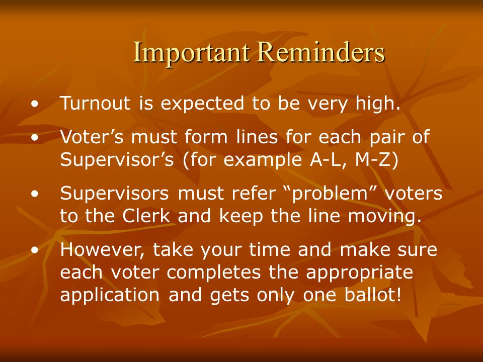 Important Reminders Turnout is expected to be very high.