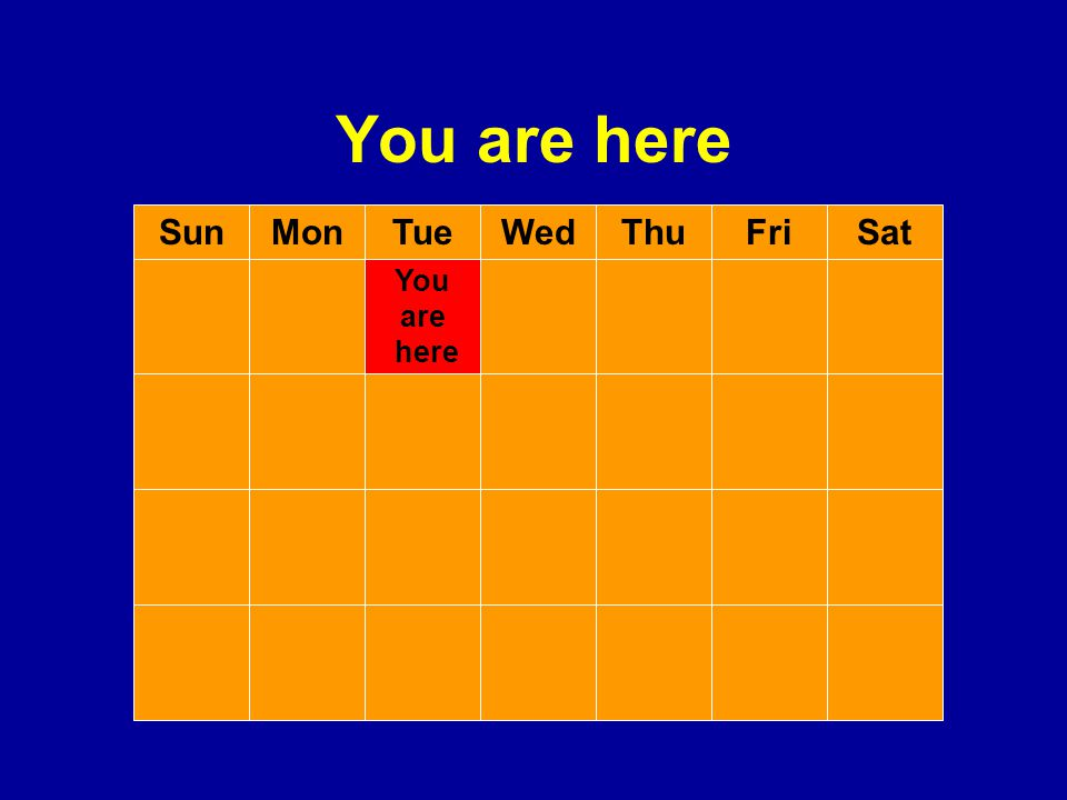 You are here You are here SunMonThuWedTueSatFri