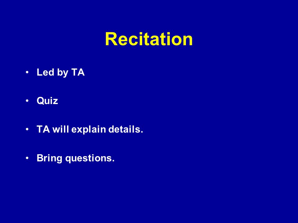 Quizzes will be given in recitation.