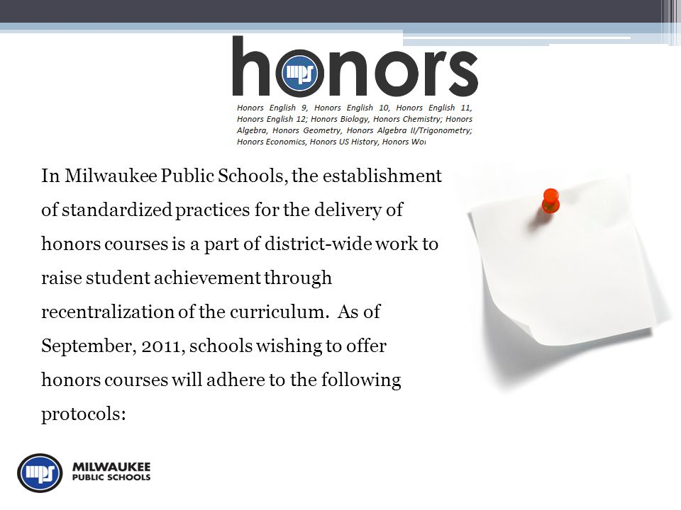 In Milwaukee Public Schools, the establishment of standardized practices for the delivery of honors courses is a part of district-wide work to raise student achievement through recentralization of the curriculum.