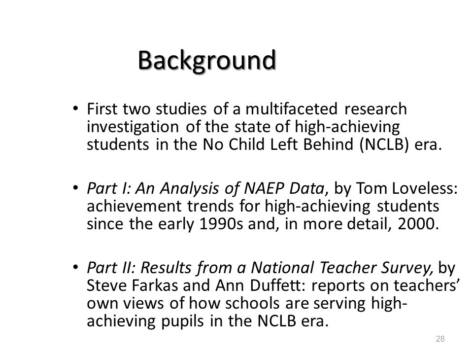 28 Background First two studies of a multifaceted research investigation of the state of high-achieving students in the No Child Left Behind (NCLB) er