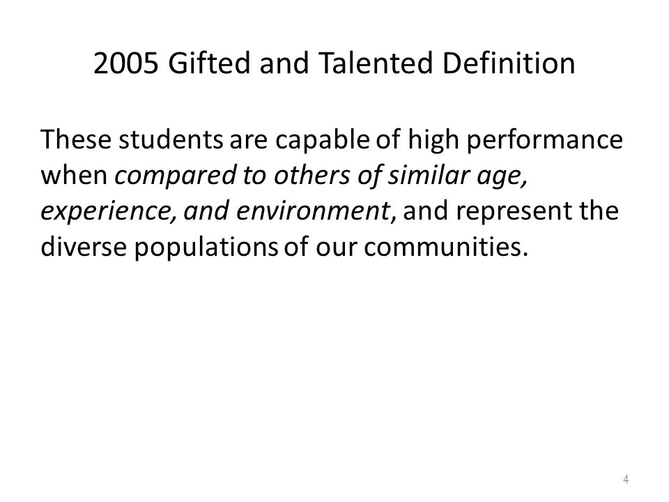2005 Gifted and Talented Definition These students are capable of high performance when compared to others of similar age, experience, and environment