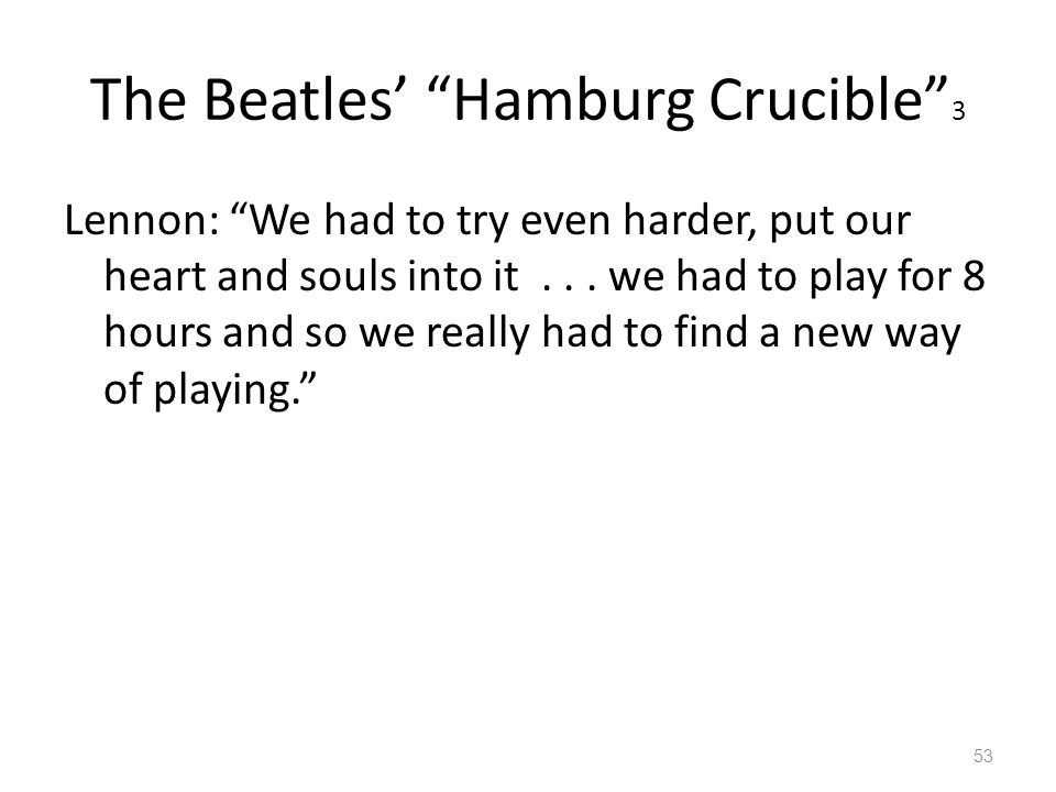 "The Beatles' ""Hamburg Crucible"" 3 Lennon: ""We had to try even harder, put our heart and souls into it... we had to play for 8 hours and so we really h"