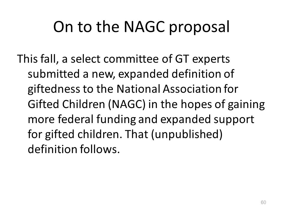 On to the NAGC proposal This fall, a select committee of GT experts submitted a new, expanded definition of giftedness to the National Association for