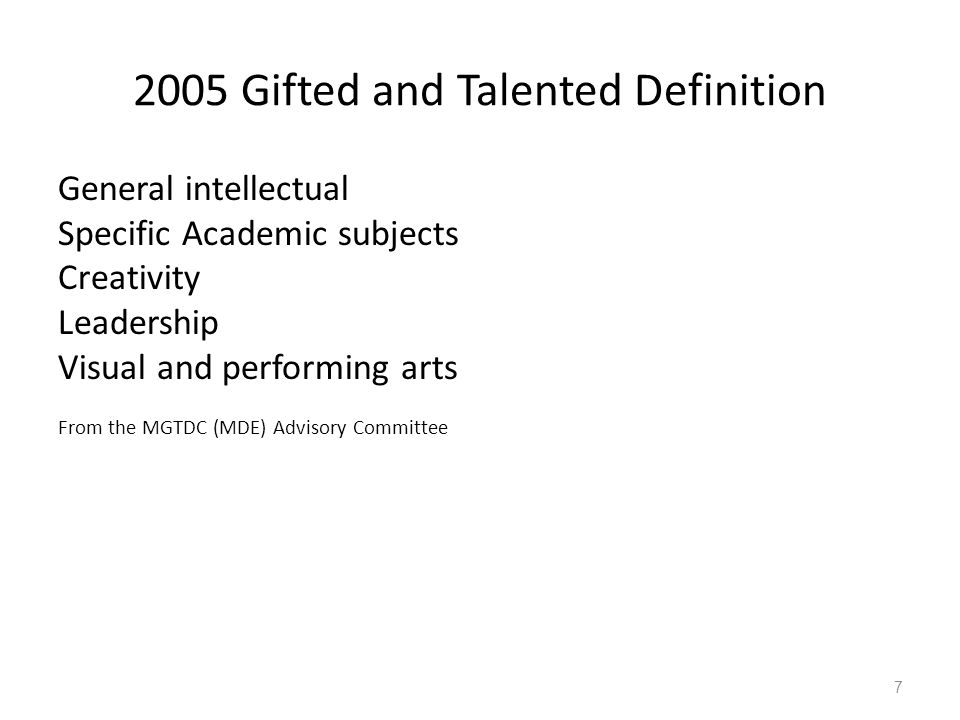 2005 Gifted and Talented Definition General intellectual Specific Academic subjects Creativity Leadership Visual and performing arts From the MGTDC (M