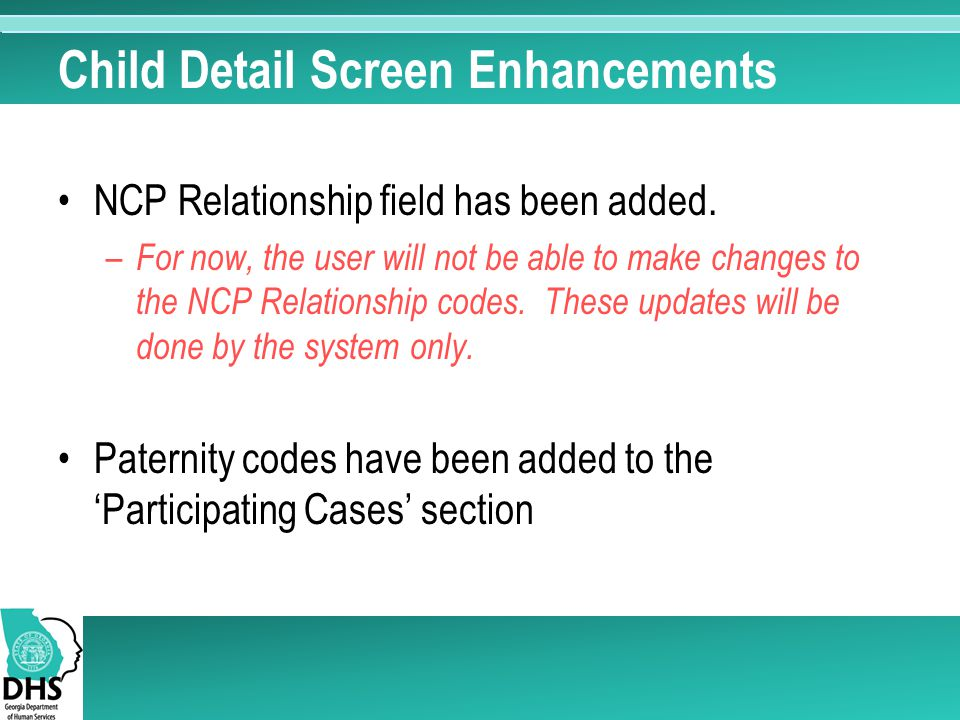 Child Detail Screen Enhancements NCP Relationship field has been added. – For now, the user will not be able to make changes to the NCP Relationship c