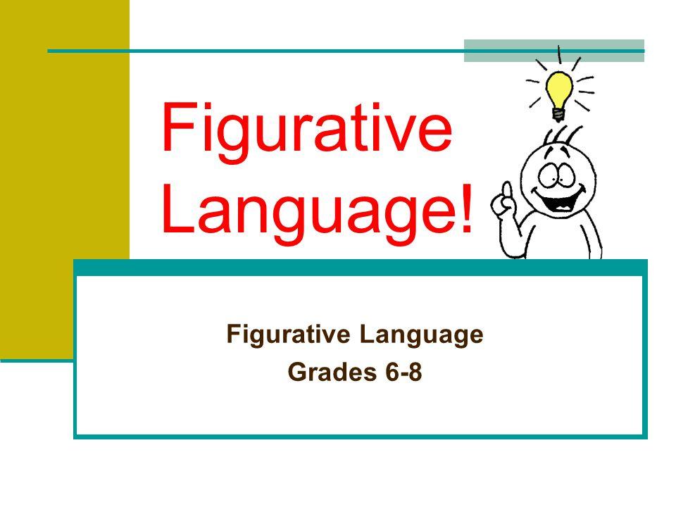 Figurative Language! Figurative Language Grades 6-8