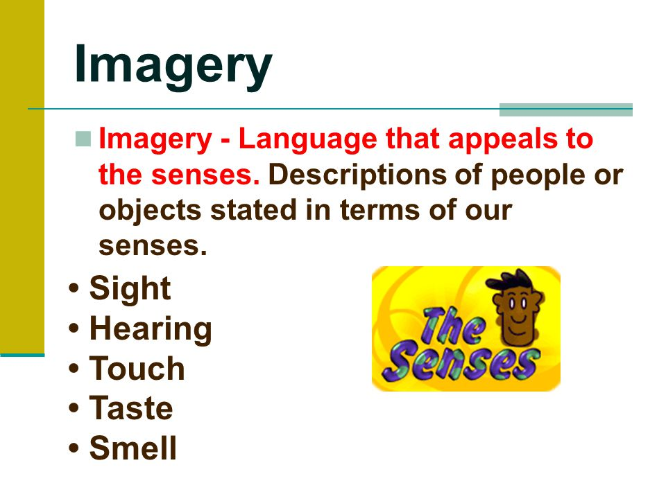 Imagery Imagery - Language that appeals to the senses.