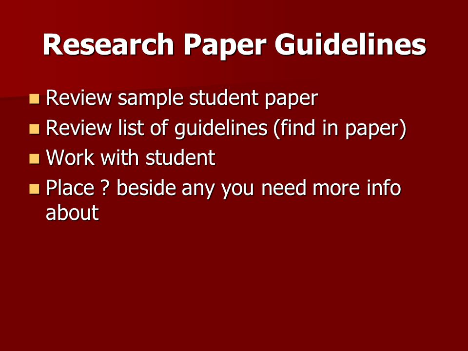 Research Paper Guidelines Review sample student paper Review sample student paper Review list of guidelines (find in paper) Review list of guidelines