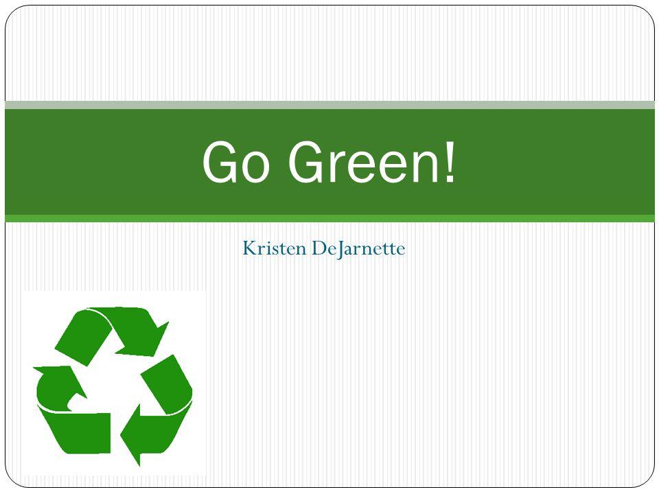 Kristen DeJarnette Go Green!