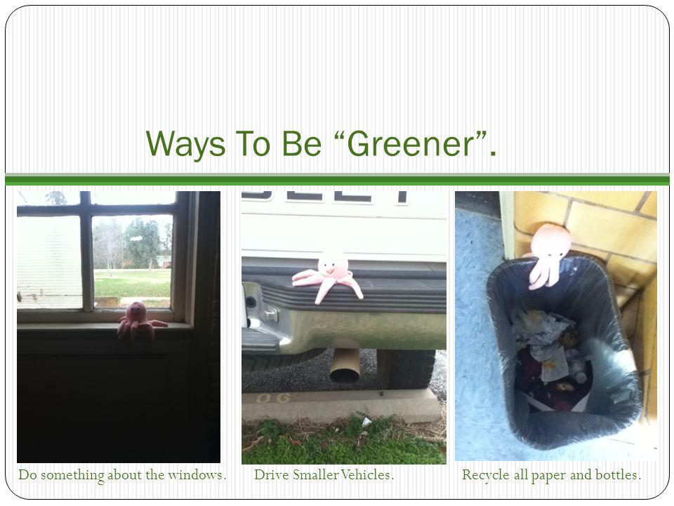 Ways To Be Greener .