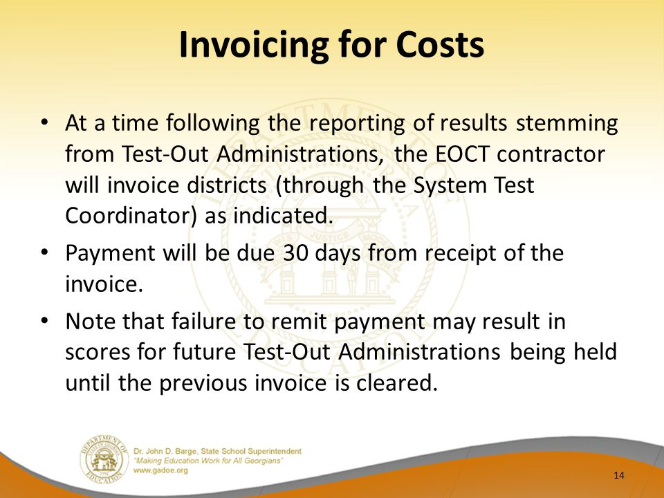Invoicing for Costs At a time following the reporting of results stemming from Test-Out Administrations, the EOCT contractor will invoice districts (through the System Test Coordinator) as indicated.