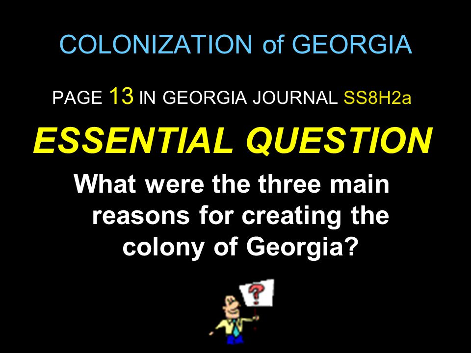 EQ: What were the three main reasons for creating the colony of Georgia.