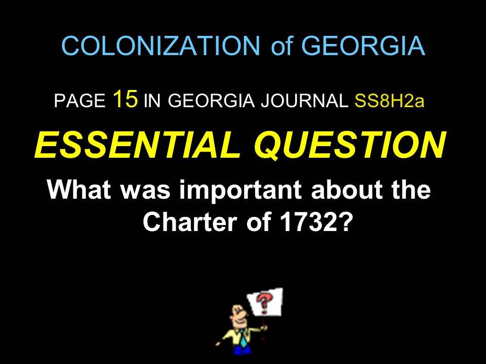 COLONIZATION of GEORGIA PAGE 20 IN GEORGIA JOURNAL SS8H2c ESSENTIAL QUESTION What impact did the Royal Governors have on the colony of Georgia?