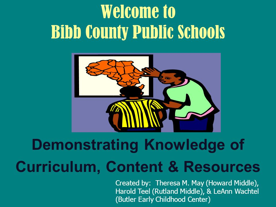 Welcome to Bibb County Public Schools Demonstrating Knowledge of Curriculum, Content & Resources Created by: Theresa M.