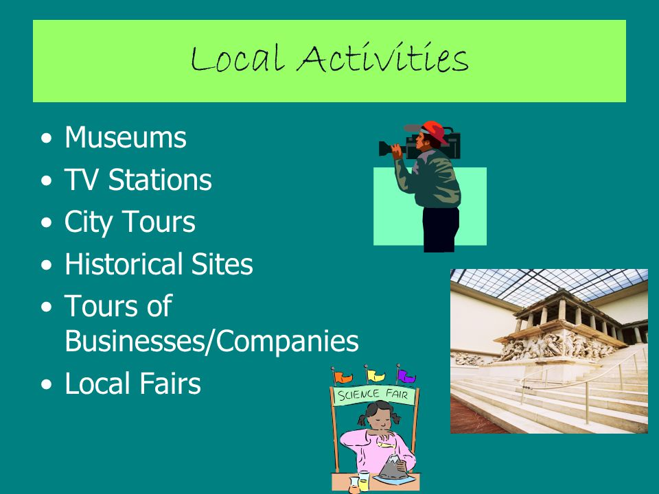 Local Activities Museums TV Stations City Tours Historical Sites Tours of Businesses/Companies Local Fairs