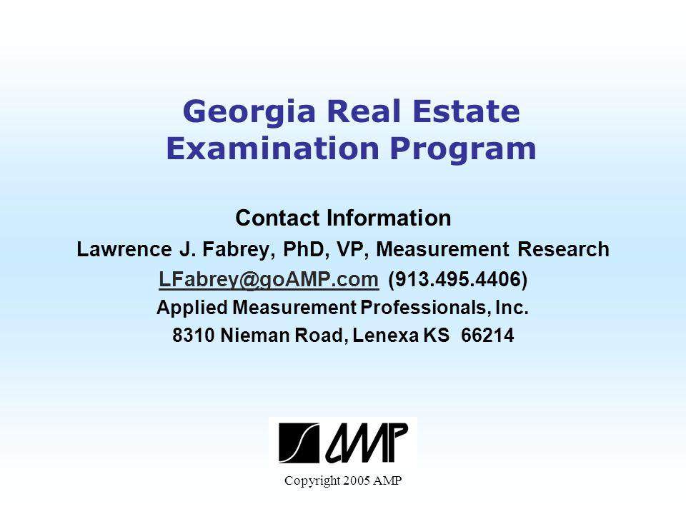 Copyright 2005 AMP Georgia Real Estate Examination Program Contact Information Lawrence J.