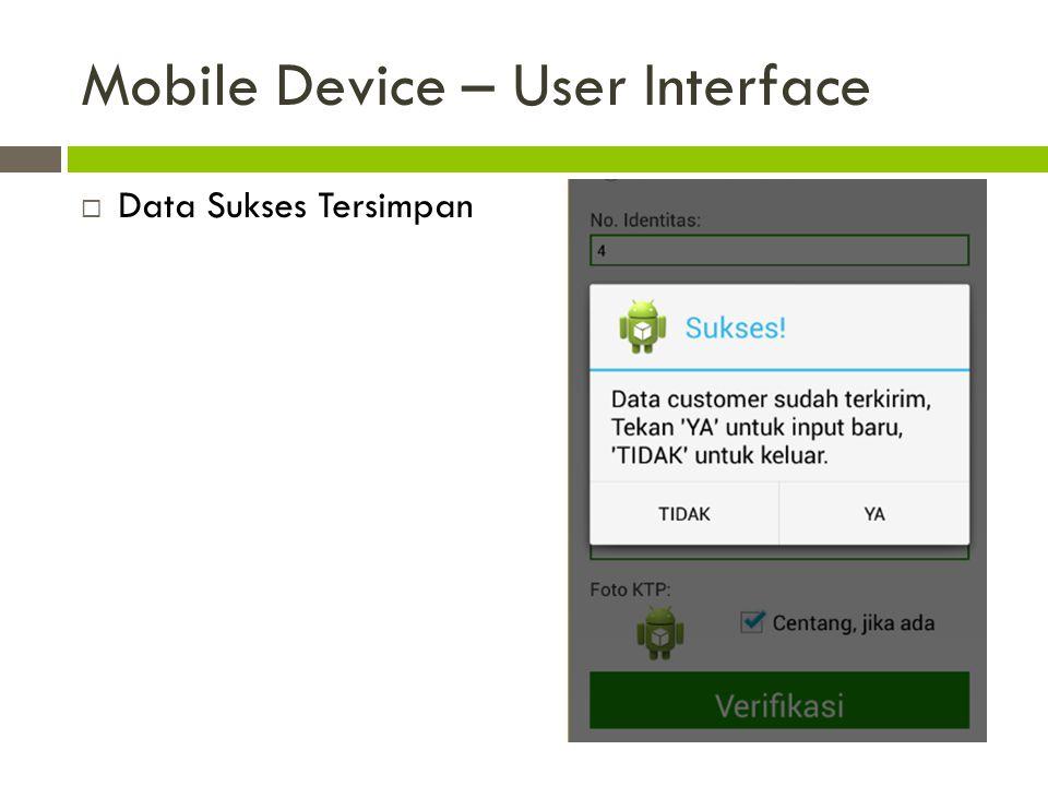 Mobile Device – User Interface  Duplikasi Data