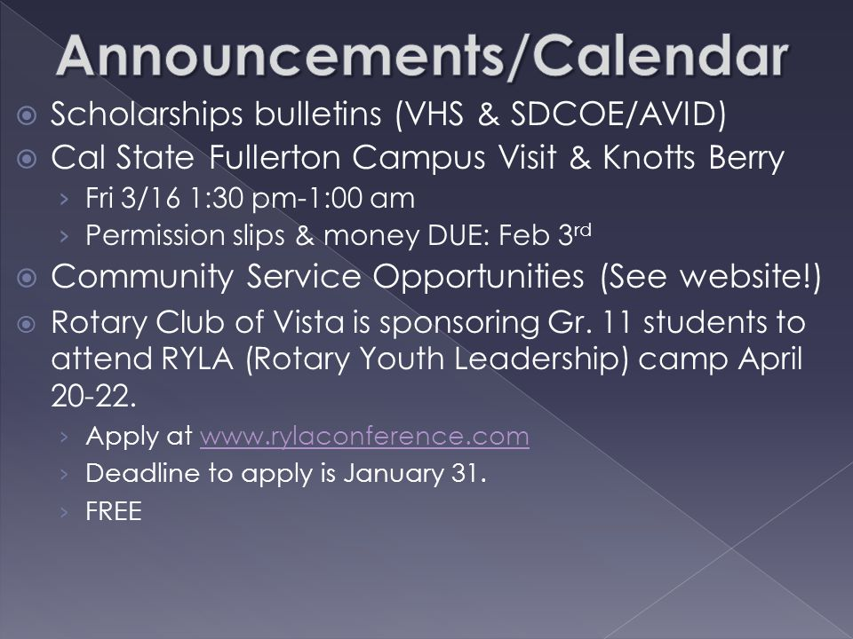  Scholarships bulletins (VHS & SDCOE/AVID)  Cal State Fullerton Campus Visit & Knotts Berry › Fri 3/16 1:30 pm-1:00 am › Permission slips & money DUE: Feb 3 rd  Community Service Opportunities (See website!)  Rotary Club of Vista is sponsoring Gr.