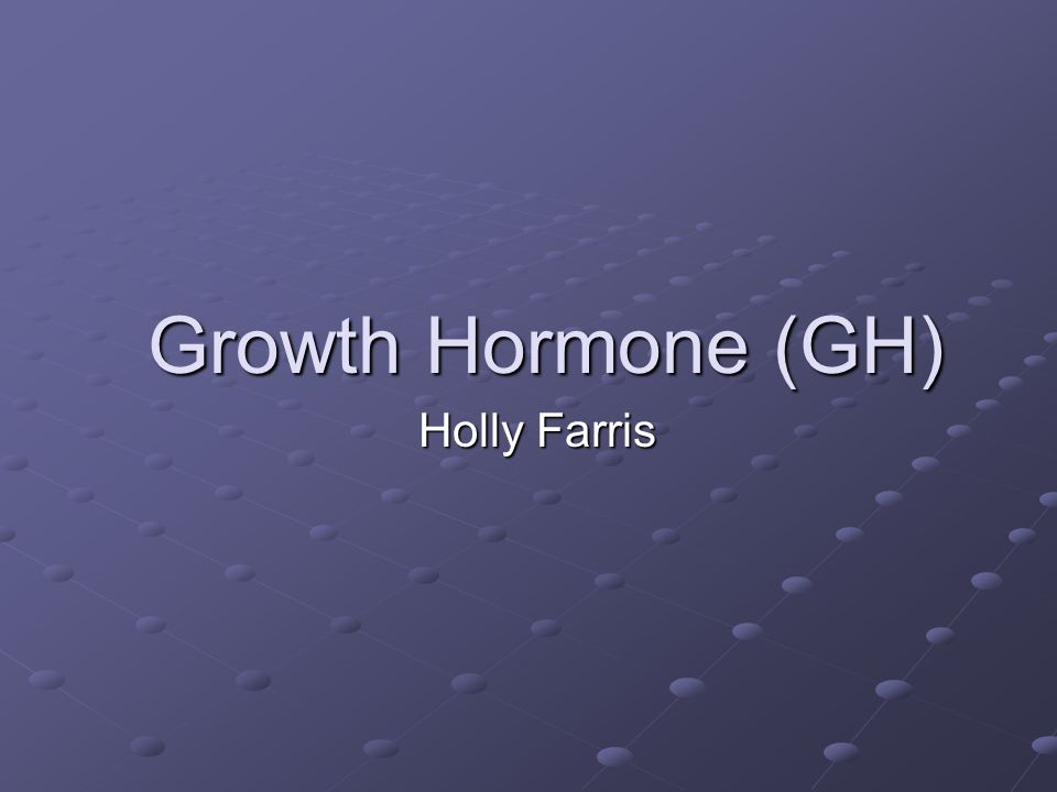 Growth Hormone (GH) Holly Farris