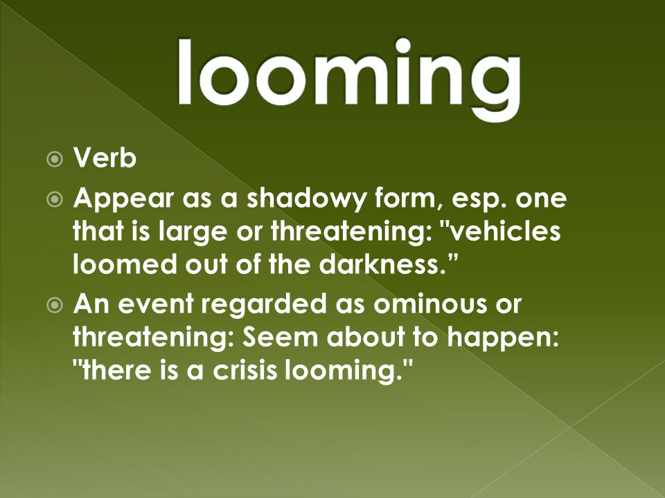  Verb  Appear as a shadowy form, esp.