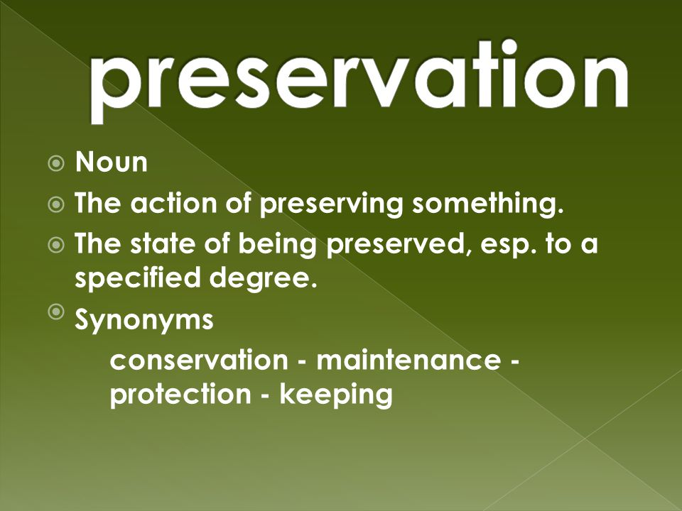  Noun  The action of preserving something.  The state of being preserved, esp.
