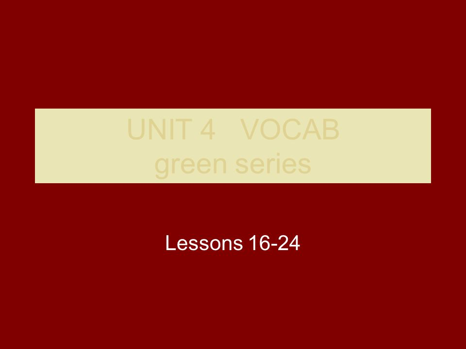 UNIT 4 VOCAB green series Lessons 16-24