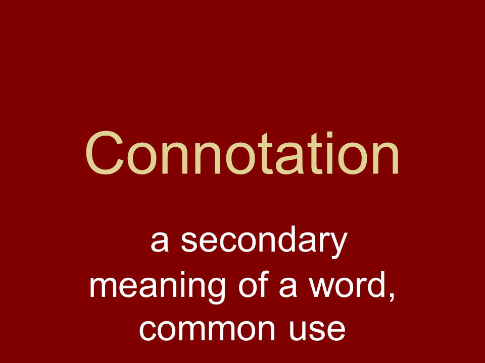 Connotation a secondary meaning of a word, common use