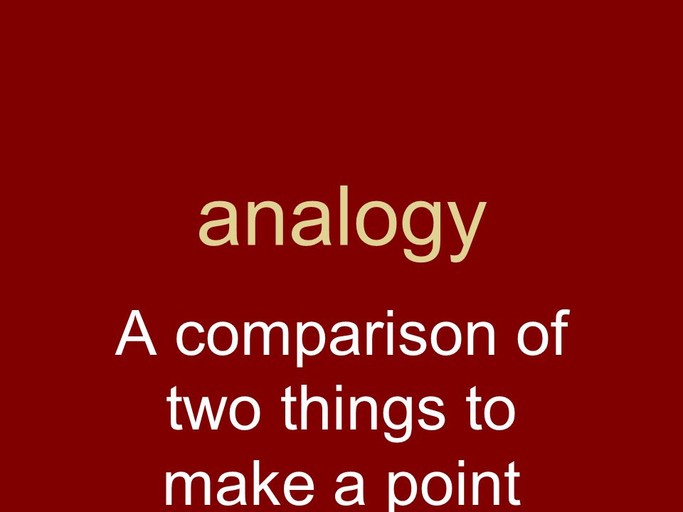 analogy A comparison of two things to make a point