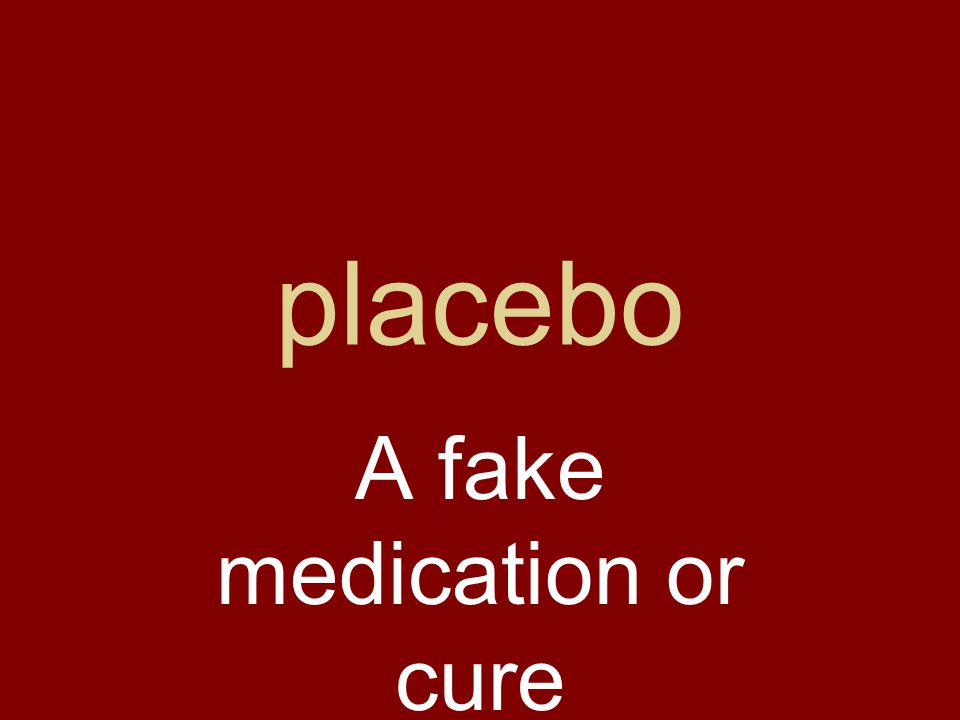 placebo A fake medication or cure