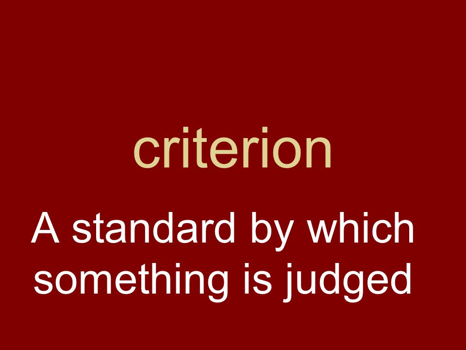criterion A standard by which something is judged