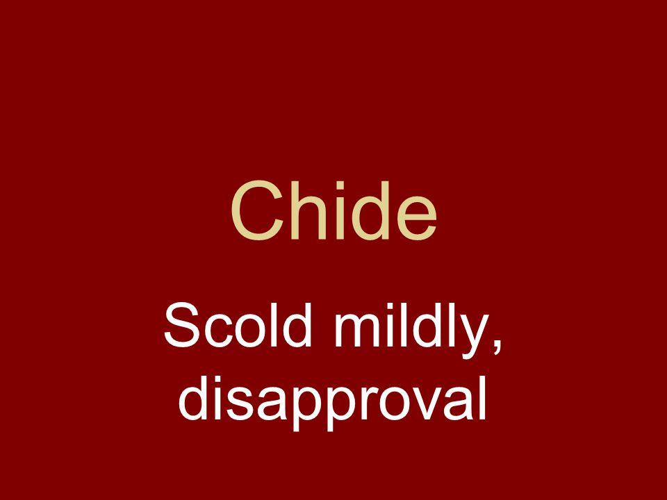 Chide Scold mildly, disapproval