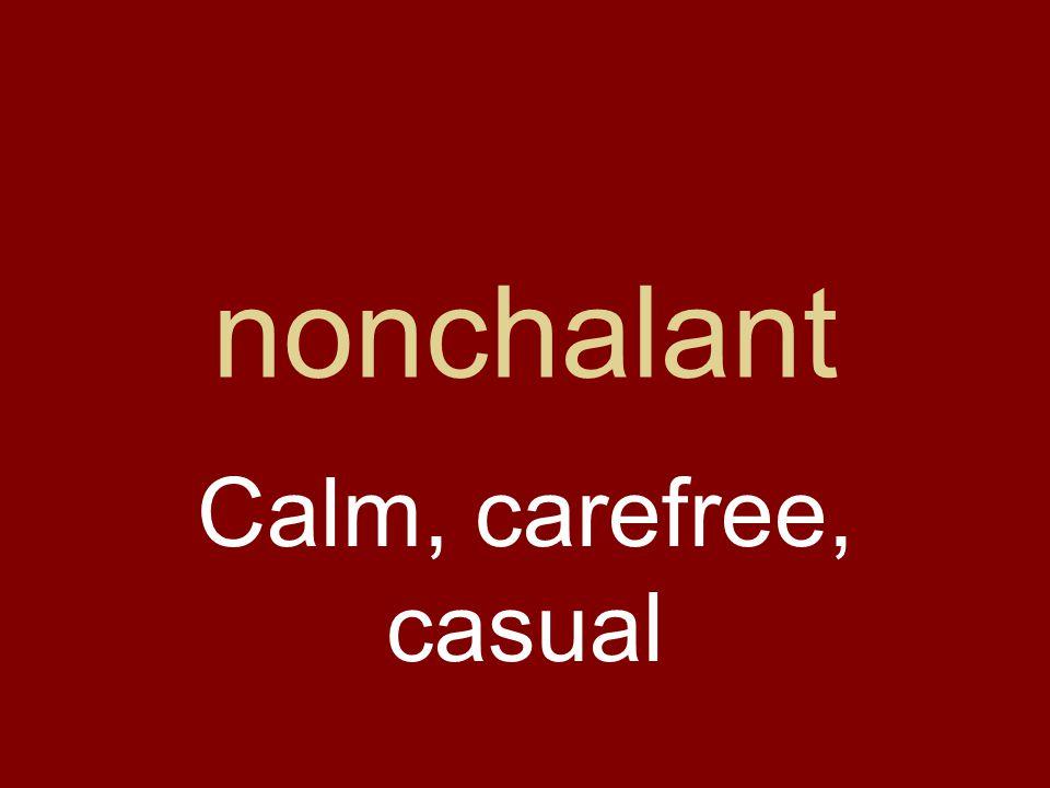 nonchalant Calm, carefree, casual
