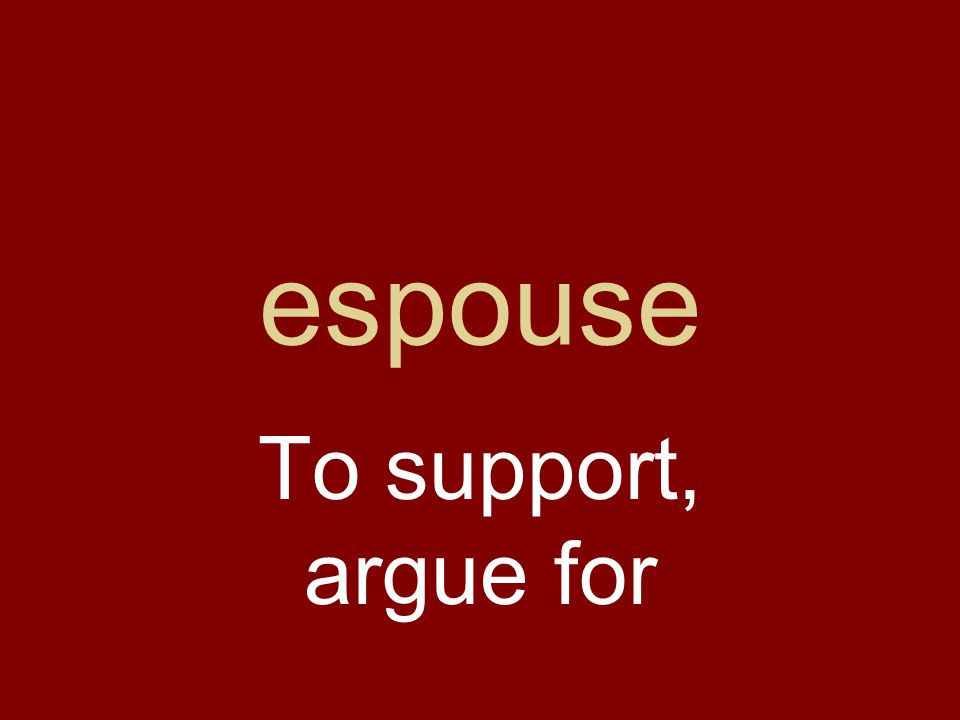 espouse To support, argue for