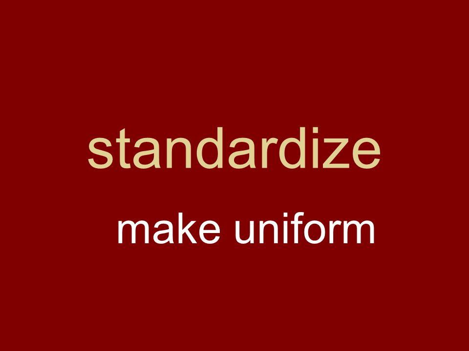standardize make uniform
