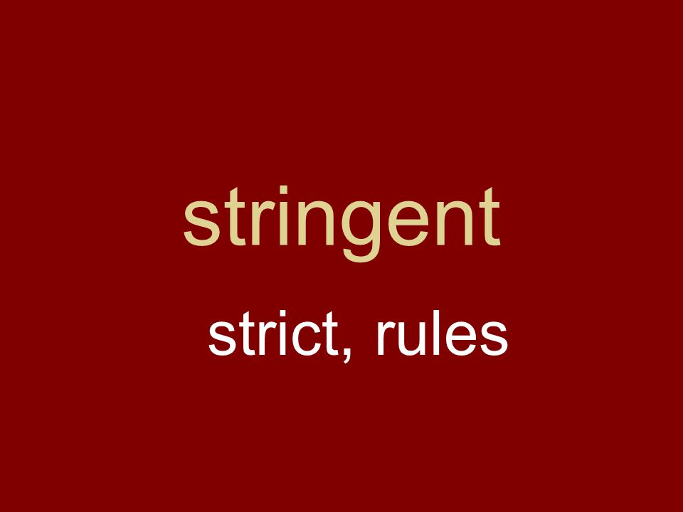 stringent strict, rules