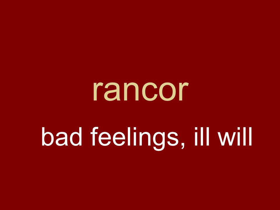 rancor bad feelings, ill will