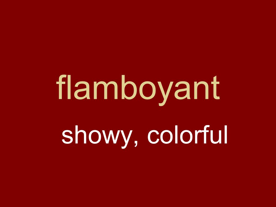 flamboyant showy, colorful