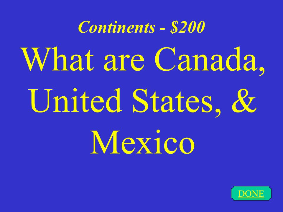 Continents - $100 DONE What is North America & the Northern & Western Hemispheres