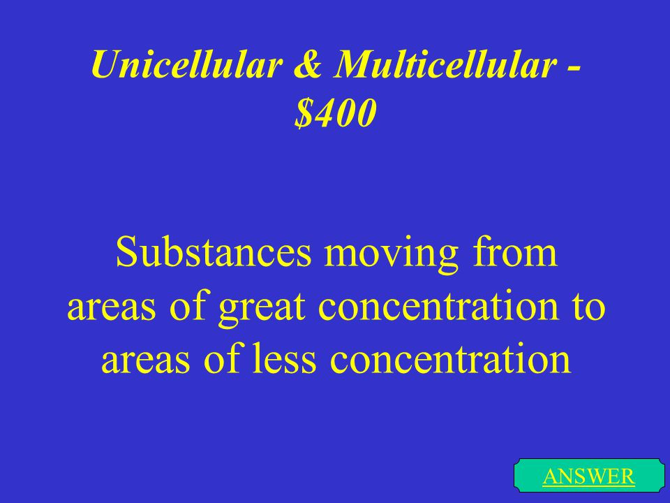 Unicellular & Multicellular - $300 ANSWER Diffusion of water through a membrane