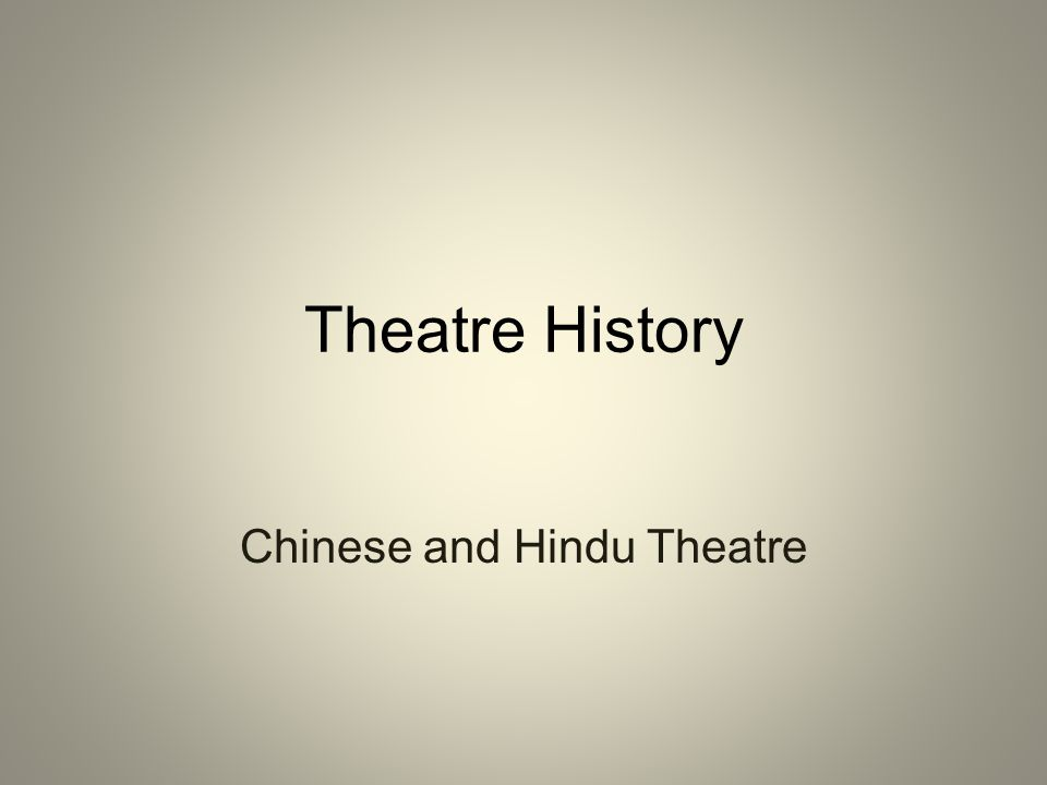 Theatre History Chinese and Hindu Theatre