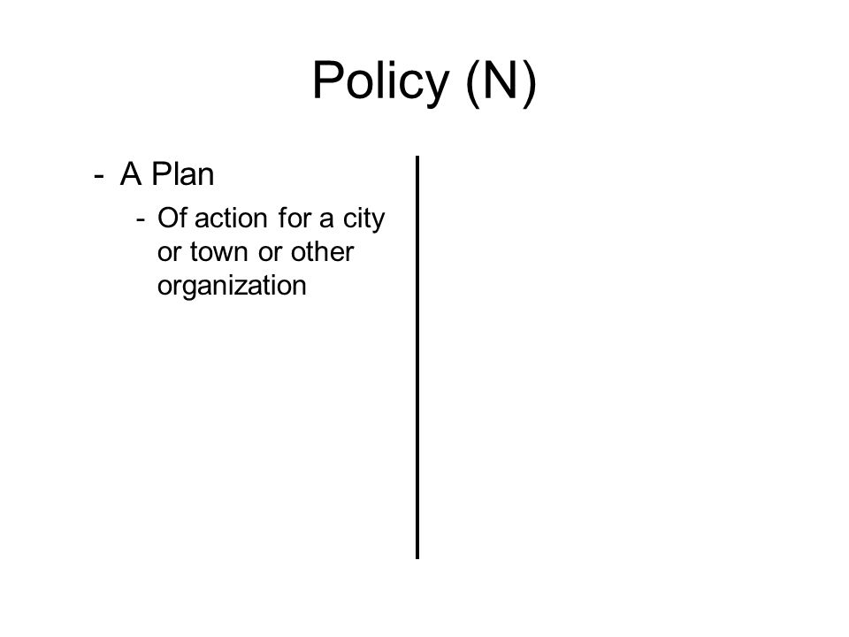 Policy (N) -A Plan -Of action for a city or town or other organization