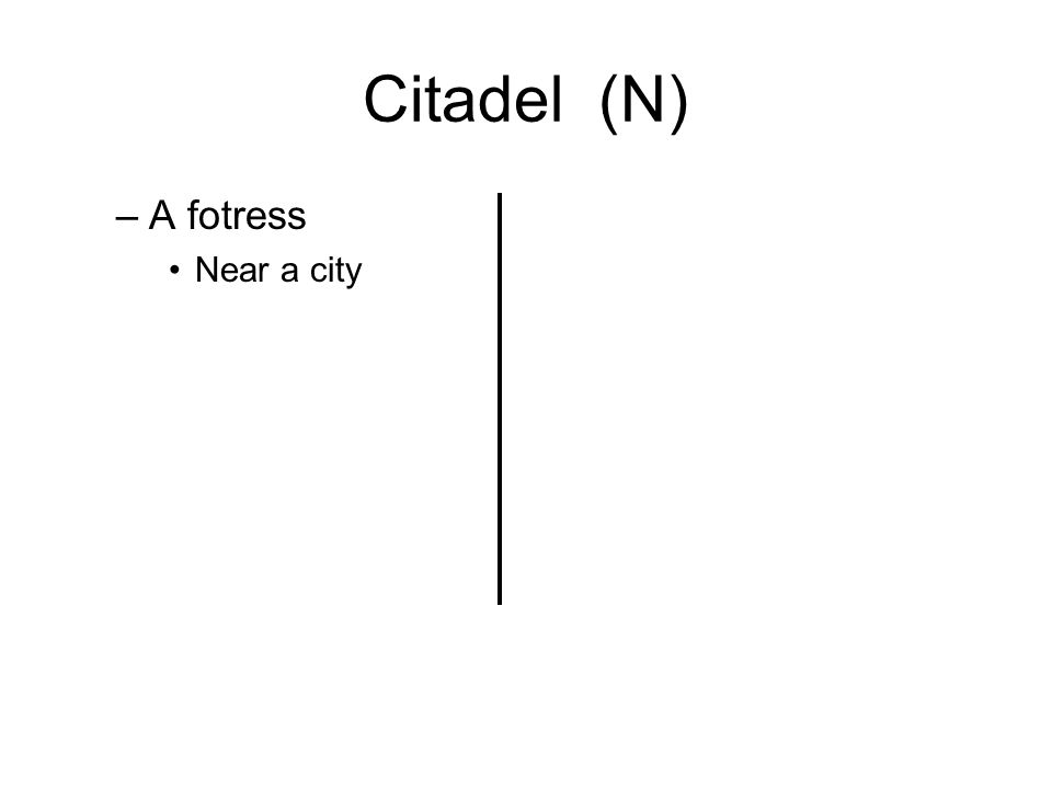 Citadel (N) –A fotress Near a city